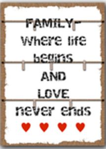 Family - where life begins and love never ends.