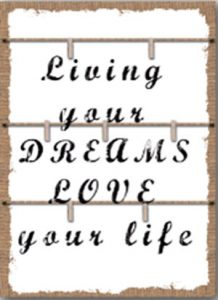 Living your dreams, love your life.