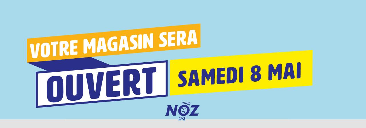 Votre magasin NOZ sera ouvert samedi 8 mai 2021