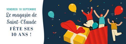 Venez fêter les 10 ans de votre magasin de St Claude!